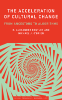 The The Acceleration of Cultural Change Acceleration of Cultural Change: From Ancestors to Algorithms