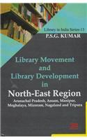 Library Movement and Library Development in North East Region: Arunachal Pradesh Assam Manipur Meghalaya Mizoram Nagalan : d and Tripura