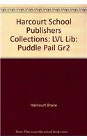 Harcourt School Publishers Collections: LVL Lib: Puddle Pail Gr2