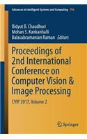 Proceedings of 2nd International Conference on Computer Vision & Image Processing: Cvip 2017, Volume 2