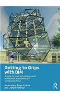 Getting to Grips with Bim: A Guide for Small and Medium-Sized Architecture, Engineering and Construction Firms