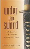 Under the Sword: Life Lessons to Awaken the Zen Warrior in You
