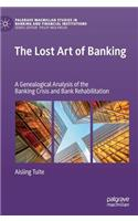 The Lost Art of Banking: A Genealogical Analysis of the Banking Crisis and Bank Rehabilitation
