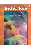 Just for Two, Bk 1: A Collection of 8 Piano Duets in a Variety of Styles and Moods Specially Written to Inspire, Motivate, and Entertain