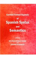 Current Formal Aspects of Spanish Syntax and Semantics