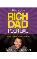 Wisdom from Rich Dad, Poor Dad: What the Rich Teach Their Kids about Money--That the Poor and the Middle Class Do Not!